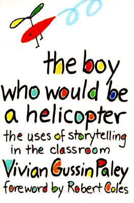 The Boy Who Would Be a Helicopter By Paley, Vivian Gussin